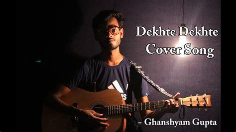 Dekhte Dekhte |atif Aslam| Cover Song