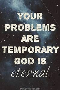 Your Problem is Temporary but our God is eternal ., life ...