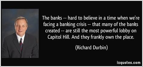 the banks to believe in a time when we re facing a banking crisis that many of the