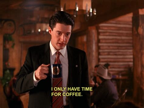 """I like coffee because it gives me the illusion that i might be awake. Dale Cooper, Twin Peaks, Coffee; otherwise known as """"the essentials."""" 