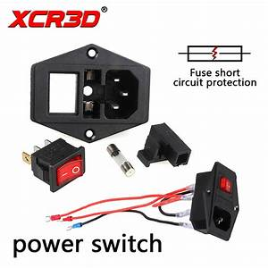 Xcr3d Power Switch 3d Printer Accessories 220v  110v 10a Fuse Wire Safety Switch Short Current