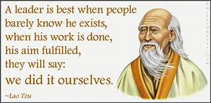 A leader is best when people barely know he exists, when ...