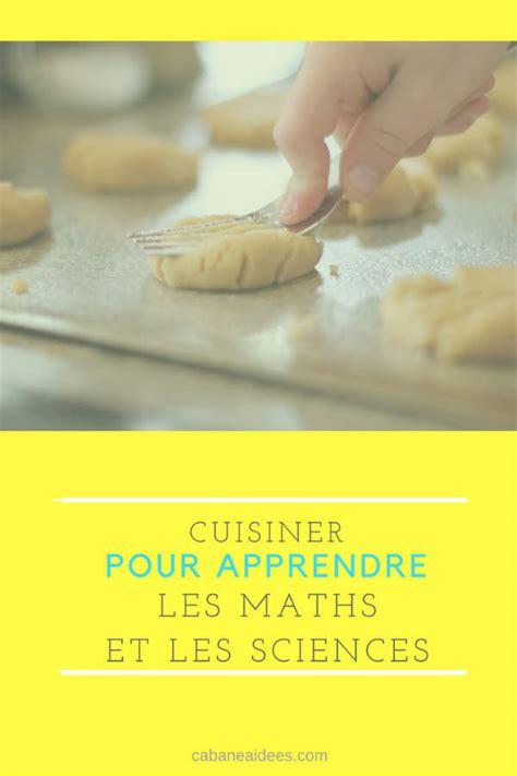 apprendre a faire la cuisine cuisiner pour apprendre les maths et les sciences une