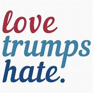Love Trumps Hate | Hillary Clinton President 2016 ...