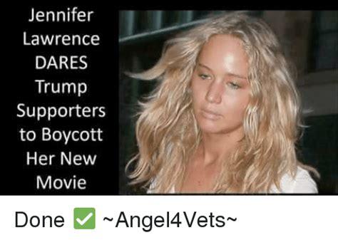 Jennifer Lawrence Meme - jennifer lawrence dares trump supporters to boycott her new movie done angel4vets jennifer