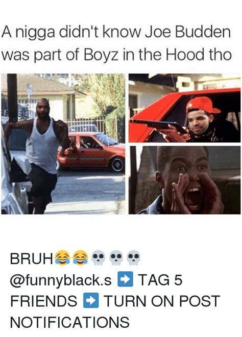 Hood Nigga Memes - a nigga didn t know joe budden was part of boyz in the hood tho bruh tag 5 friends turn