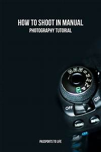 A Beginner U0026 39 S Guide To Manual Mode In 2020  With Images