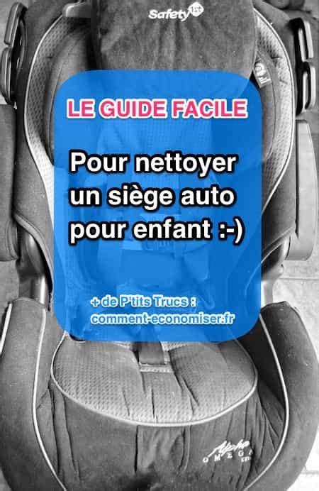 comment mettre un siege auto comment nettoyer un siège auto facilement et rapidement