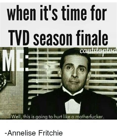 Tvd Memes - when it s time for tvd season finale well this is going to hurtlike a motherfucker annelise