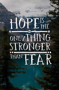 """ Hope is ... Hope Over Fear Quotes"
