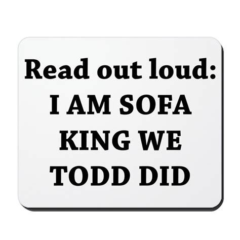 Sofa King Burger Joke by I Am Sofa King Re Todd Did Mousepad By Yourstrulydesigns