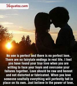 """No one is perfect and there is no perfect love. There are ..."