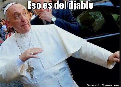 Memes Del Diablo - eso es del diablo meme papa francisco oye tranquilo