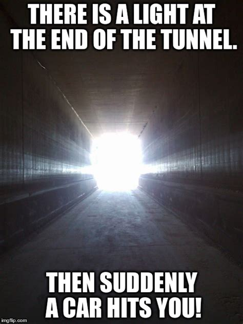 Light Show Meme - light at the end of the tunnel imgflip