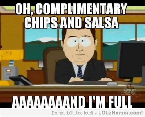 Funny Restaurant Memes - every time i go to a mexican restaurant lolz humor