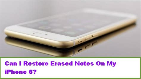 restore iphone 6 can i restore erased notes on my iphone 6