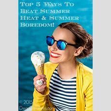 Top 5 Ways To Beat Summer Heat & Summer Boredom