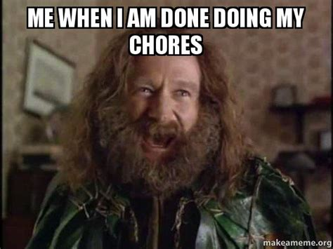 Robin Williams Jumanji Meme - me when i am done doing my chores robin williams what year is it jumanji make a meme