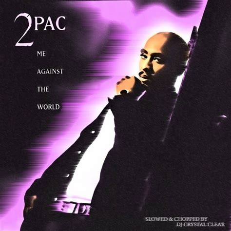 me against the world slowed chopped mixtape by 2pac