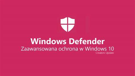 jak zwiększyć ochronę przez windows defender w windows 10