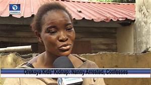 Alarming Confession of Nanny Who Kidnapped Orekoya ...