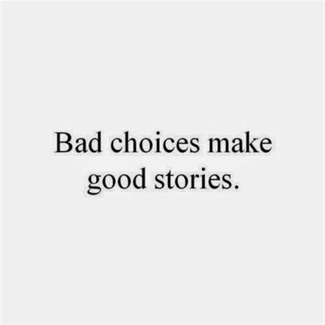 making bad choices quotes quotesgram