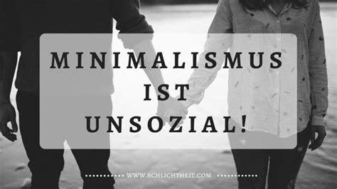Was Ist Minimalismus by Minimalismus Ist Unsozial Die Entdeckung Der Schlichtheit