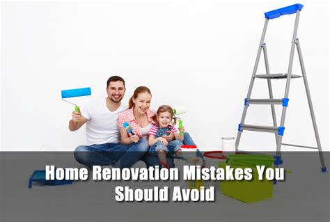 should you visit the renovated home renovation mistakes you should avoid in your home