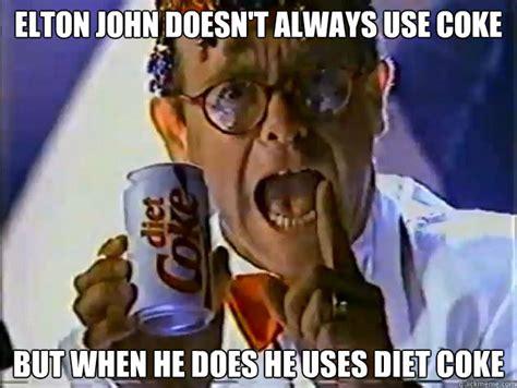 Diet Coke Meme - elton john doesn t always use coke but when he does he uses diet coke the most interesting