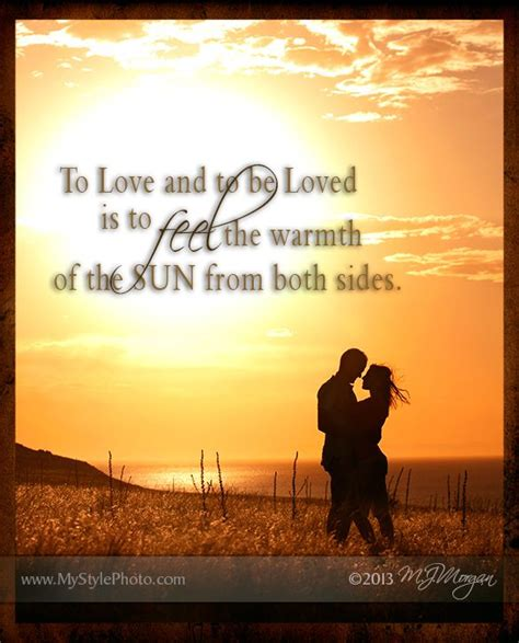 To Love And To Be Loved Is To Feel The Warmth Of The Sun