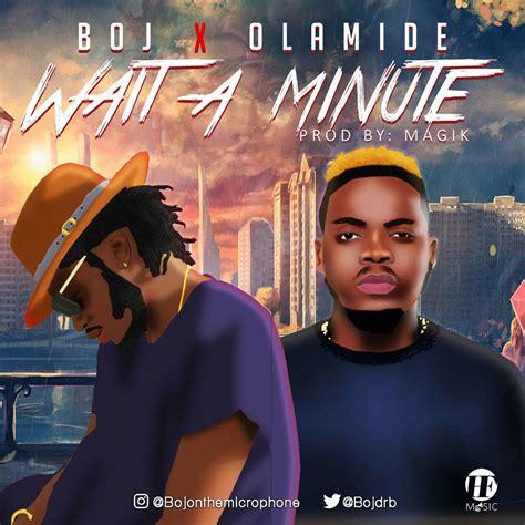 Download Boj Ft Olamide Wait A Minute