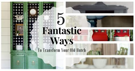 China Hutch Ideas by 5 Fantastic Ways To Transform Your China Hutch