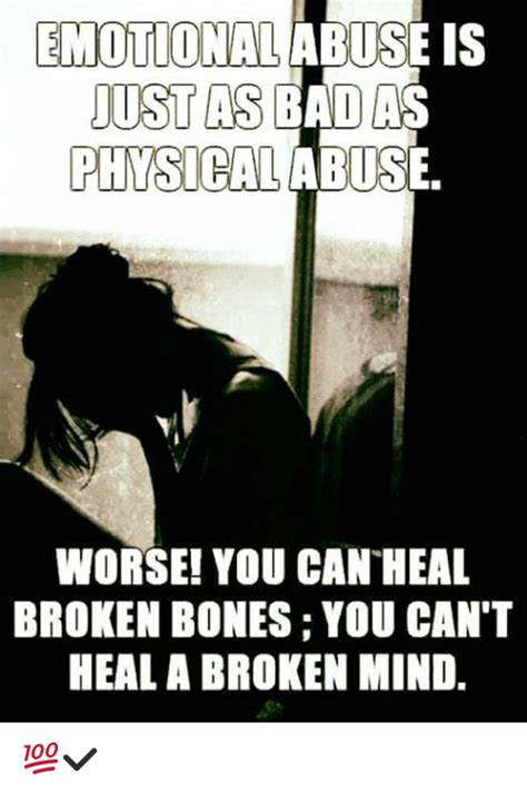 Abuse Memes - emotional abuse is ust as bad a physicalabuse worse you canheal broken bones you can t heal a