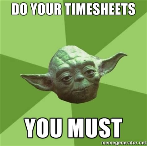 Yoda Meme Creator - do your timesheets you must yoda aleks meme generator