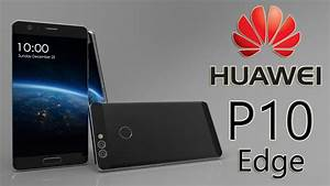 Huawei P10 Edge Trailer  Based On Schematic Diagrams And Image Leaks With Specifications