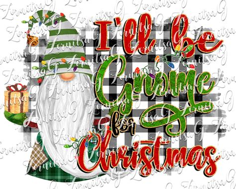 This design can be used for wall decor, scrapbooking, card making, and many other projects. Christmas Sublimation Designs Download I'll be gnome for ...