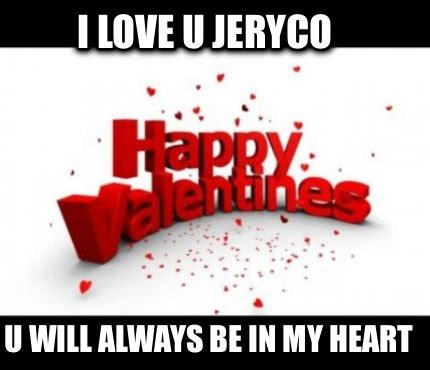 I Love U Memes - meme faces i love u jeryco u will always be in my heart