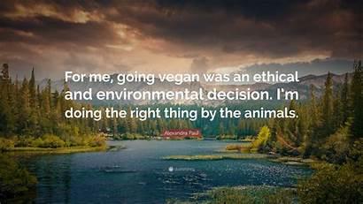 Alexandra Paul Ethical Vegan Going Decision Environmental