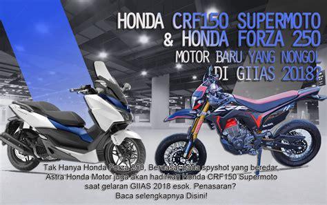 Honda Forza 250 Backgrounds by Crf150 Supermoto Dan Forza 250 Motor Baru Yang Bakal
