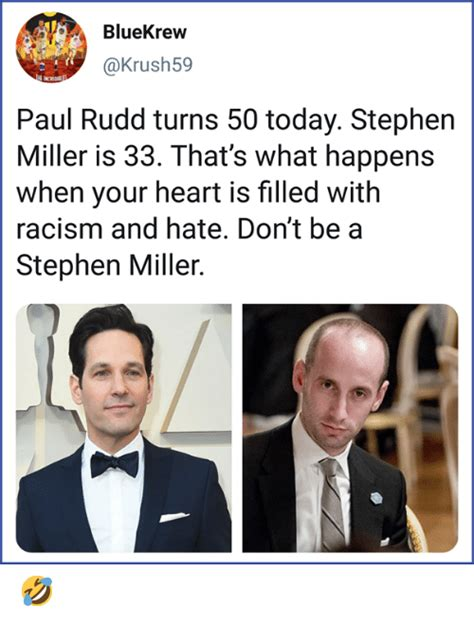 bluekrew paul rudd turns 50 today stephen miller is 33