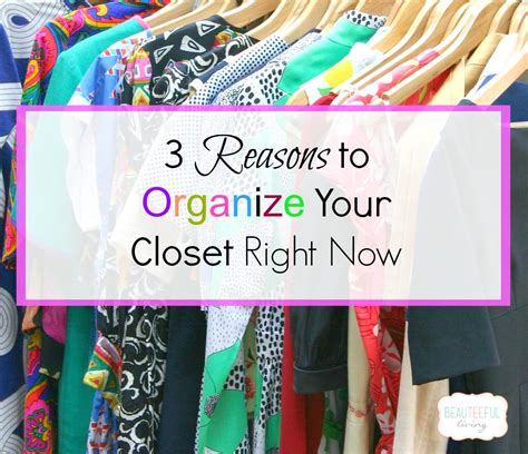 3 Reasons To Organize Your Closet Right Now Beauteeful