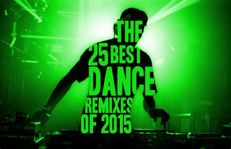 The 25 Best Dance Remixes Of 2015