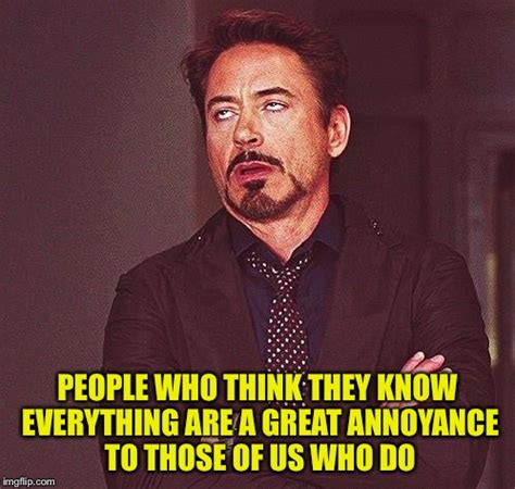 Know It All Meme - robert downey jr annoyed imgflip