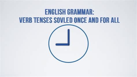 English Grammar Verb Tenses Solved Once And For All