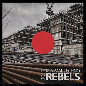 Download : VA - Minimal Techno Rebels 2017 - 320KBPSHOUSE.NET