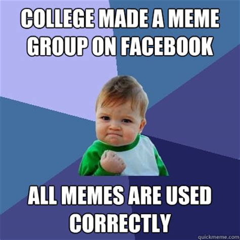 College Kid Meme - college made a meme group on facebook all memes are used correctly success kid quickmeme