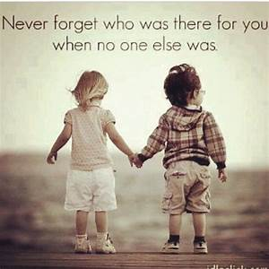 Never Forget Who Was There For You When No One Else What ...