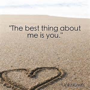 Best Thing About Me Is You Quotes