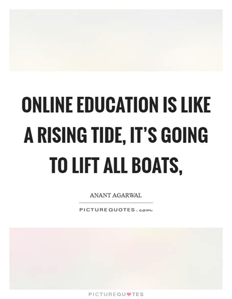 A Rising Tide Lifts All Boats Quote by Education Is Like A Rising Tide It S Going To Lift