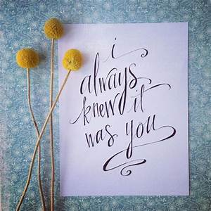 Handwritten quote 'I always knew it was you' by ...